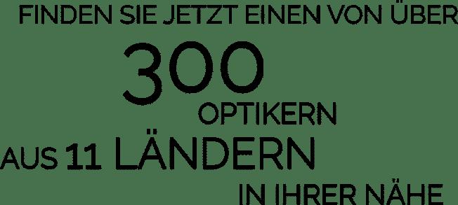 Finden Sie jetzt einen von über 300 Optikern aus 11 Ländern in Ihrer Nähe